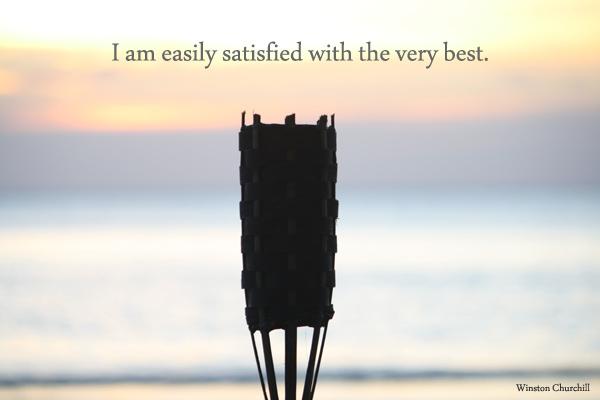 Ich gebe mich sehr leicht mit dem allerbesten zufrieden.